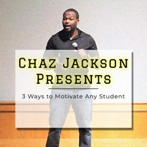 3 Ways to Motivate Any Student Chaz Jackson